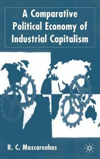 A Comparative Political Economy of Industrial Capitalism - R. C. Mascarenhas