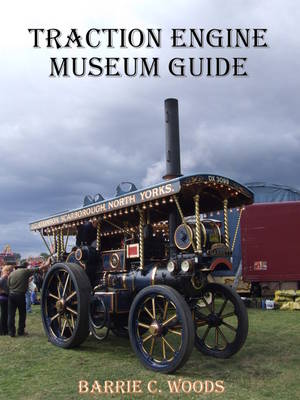 Traction Engine Museum Guide - Barrie Charles Woods