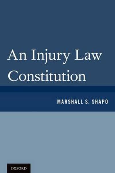 An Injury Law Constitution - Marshall S. Shapo