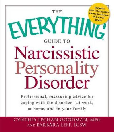The Everything Guide to Narcissistic Personality Disorder - Cynthia Lechan Goodman