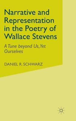 Narrative and Representation in the Poetry of Wallace Stevens - D. Schwarz