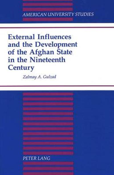 External Influences and the Development of the Afghan State - Zalmay A. Gulzad