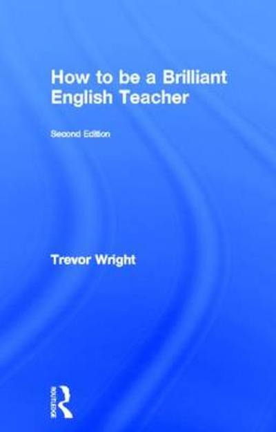 How to be a Brilliant English Teacher - Trevor Wright