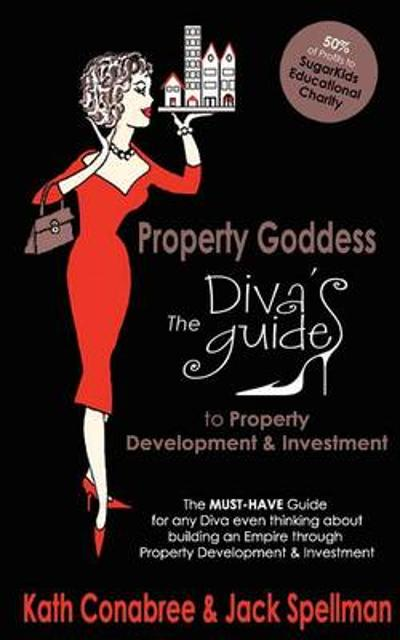 Property Goddess: Diva's Guide to Property Development - Kath Conabree