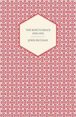 THE King's Grace 1910-1935 - JOHN BUCHAN