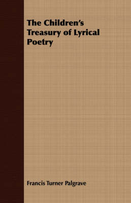 The Children's Treasury of Lyrical Poetry - Francis Turner Palgrave