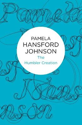 The Humbler Creation - Pamela Hansford Johnson