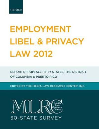 MLRC 50-State Survey: Employment Libel & Privacy Law 2012 - Media Law Resource Center