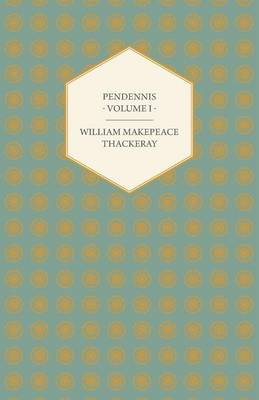 Pendennis - Works OF William Makepeace Thackeray Volume I - William Makepeace Thackeray