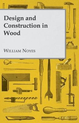Design And Construction In Wood - William Noyes