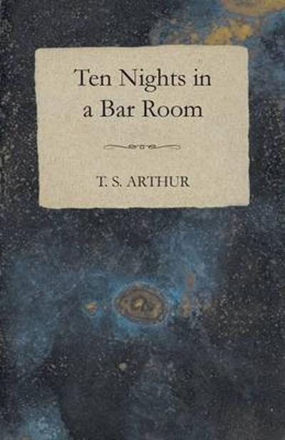 10 Nights In A Bar-Room - And What I Saw There - T.S. Arthur