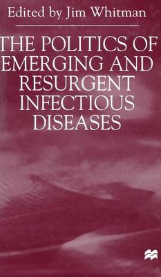 The Politics of Emerging and Resurgent Infectious Diseases - Jim Whitman