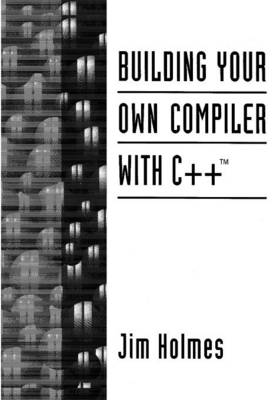Building Your Own Compiler with C++ - Jimmy Holmes