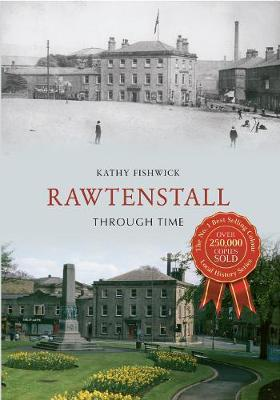 Rawtenstall Through Time - Kathy Fishwick