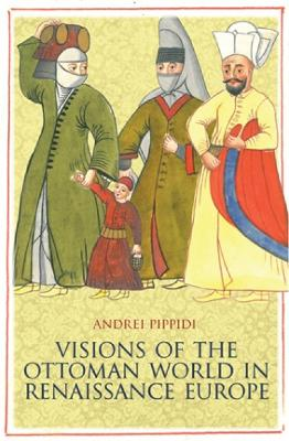 Visions of the Ottoman World in Renaissance Europe - Andrei Puppidi