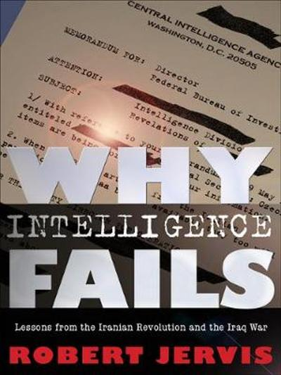 Why Intelligence Fails - Robert Jervis