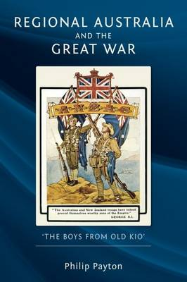 Regional Australia and the Great War - Philip Payton