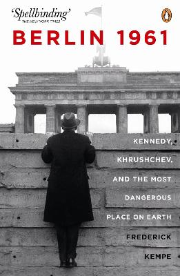 Berlin 1961: Kennedy, Khruschev, and the Most Dangerous Place on Earth - Frederick Kempe