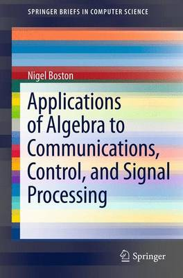 Applications of Algebra to Communications, Control, and Signal Processing - Nigel Boston