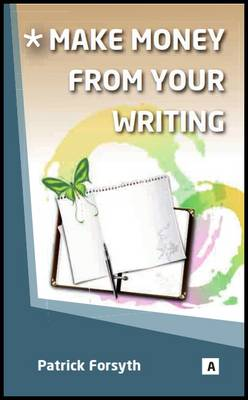 Make Money from Your Writing - Patrick Forsyth