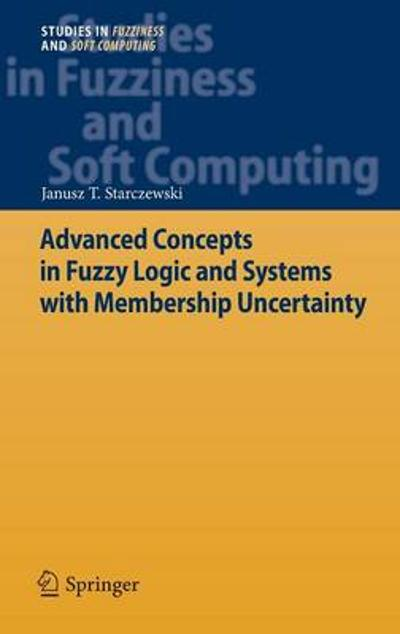Advanced Concepts in Fuzzy Logic and Systems with Membership Uncertainty - Janusz T. Starczewski