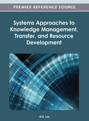 Systems Approaches to Knowledge Management, Transfer, and Resource Development - W. B. Lee
