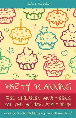 Party Planning for Children and Teens on the Autism Spectrum - Kate E. Reynolds