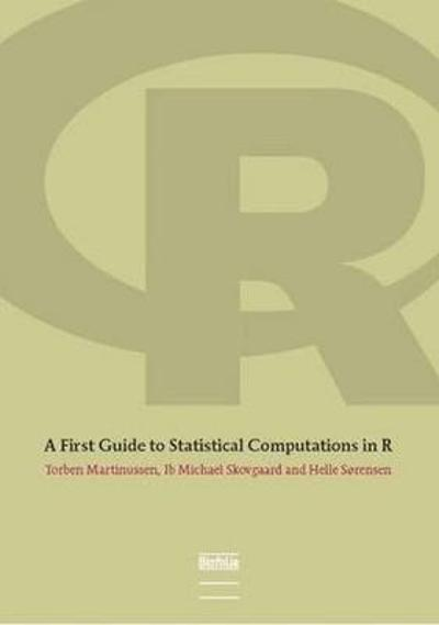 A First Guide to Statistical Computations in R - Torben Martinussen