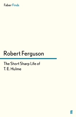 The Short Sharp Life of T. E. Hulme - Robert Ferguson