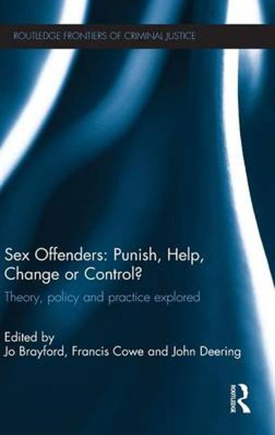 Sex Offenders: Punish, Help, Change or Control? - Jo Brayford