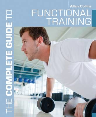 The Complete Guide to Functional Training - Allan Collins