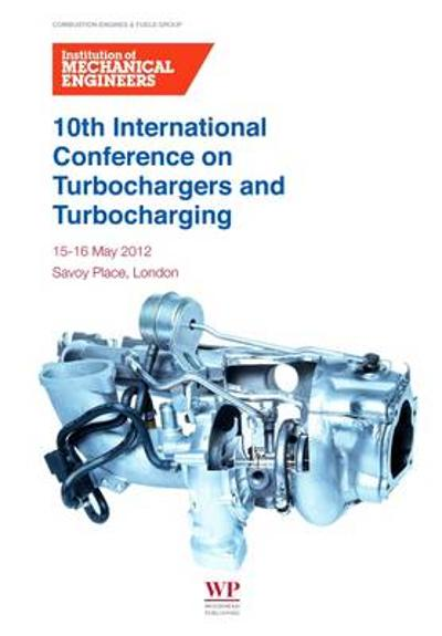 10th International Conference on Turbochargers and Turbocharging - IMechE (Institution of Mechanical Engineers)