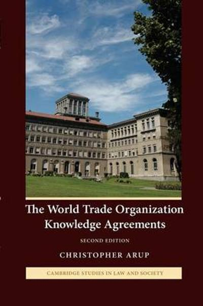 The World Trade Organization Knowledge Agreements - Christopher Arup