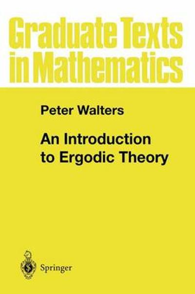 An Introduction to Ergodic Theory - Peter Walters