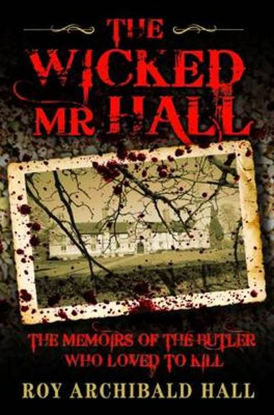 The Wicked Mr Hall - Roy Archibald Hall