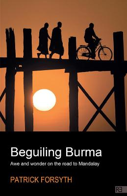 Beguiling Burma - Awe and Wonder on the Road to Mandalay - Patrick Forsyth