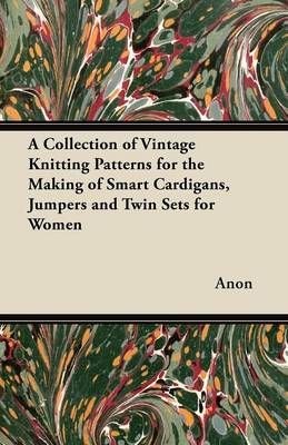 A Collection of Vintage Knitting Patterns for the Making of Smart Cardigans, Jumpers and Twin Sets for Women - Anon