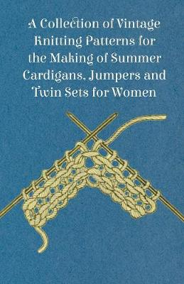 A Collection of Vintage Knitting Patterns for the Making of Summer Cardigans, Jumpers and Twin Sets for Women - Anon
