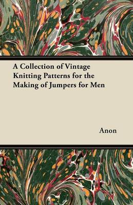 A Collection of Vintage Knitting Patterns for the Making of Jumpers for Men - Anon
