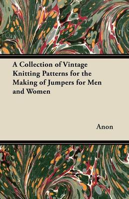 A Collection of Vintage Knitting Patterns for the Making of Jumpers for Men and Women - Anon