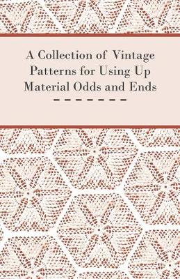 A Collection of Vintage Patterns for Using Up Material Odds and Ends - Anon