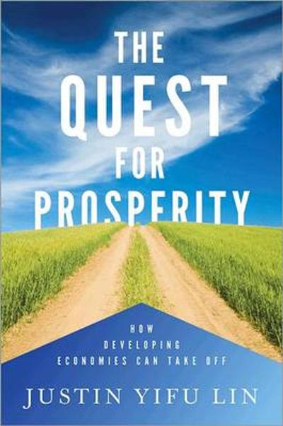 The Quest for Prosperity - Justin Yifu Lin