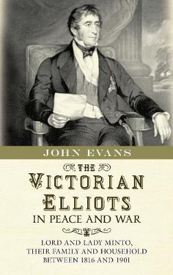 The Victorian Elliots in Peace and War - John Evans