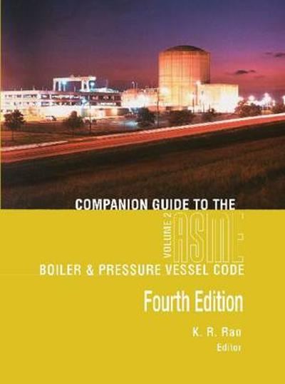 Companion Guide to the ASME Boiler & Pressure Vessel and Piping Codes - K. R. Rao