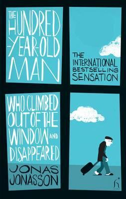 The Hundred-Year-Old Man Who Climbed Out of the Window and Disappeared - Jonas Jonasson