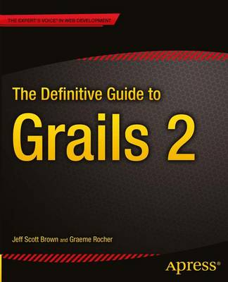 The Definitive Guide to Grails 2 - Scott Brown, Jeff