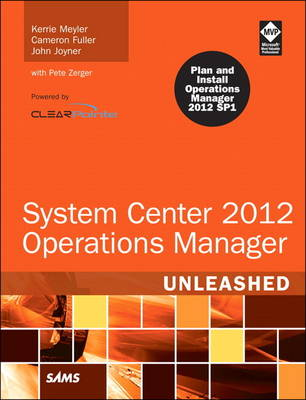 System Center 2012 Operations Manager Unleashed - Kerrie Meyler