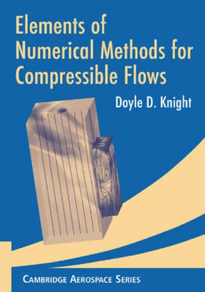 Elements of Numerical Methods for Compressible Flows - Doyle D. Knight
