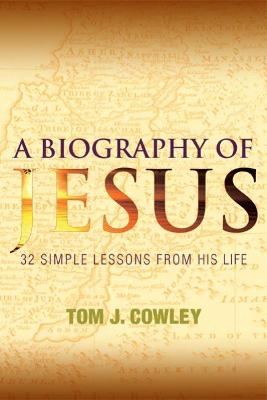 A Biography of Jesus - Tom J. Cowley