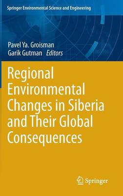 Regional Environmental Changes in Siberia and Their Global Consequences - Pavel Y. Groisman
